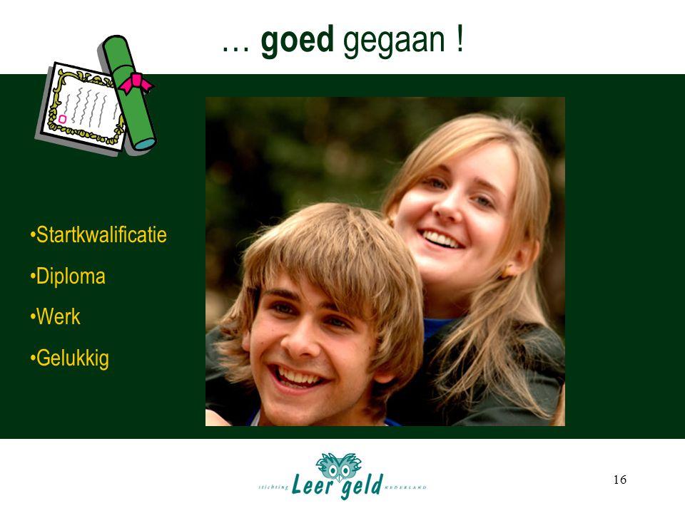 … goed gegaan ! Startkwalificatie Diploma Werk Gelukkig