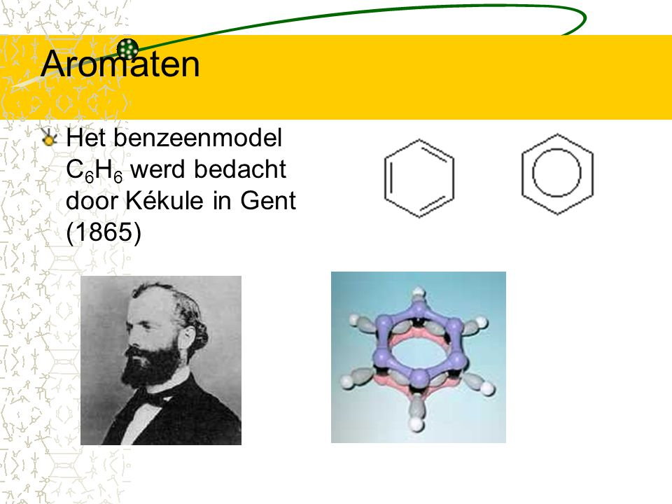 Aromaten Het benzeenmodel C6H6 werd bedacht door Kékule in Gent (1865)