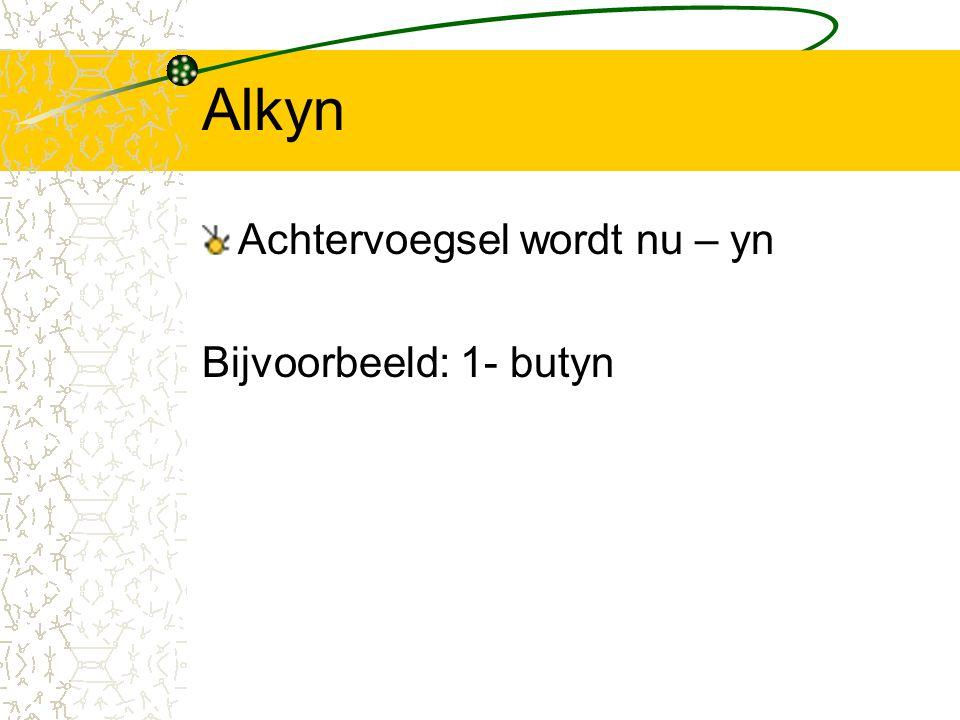 Alkyn Achtervoegsel wordt nu – yn Bijvoorbeeld: 1- butyn