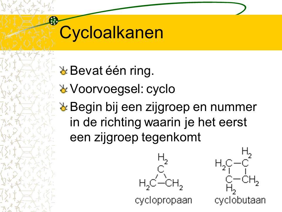 Cycloalkanen Bevat één ring. Voorvoegsel: cyclo