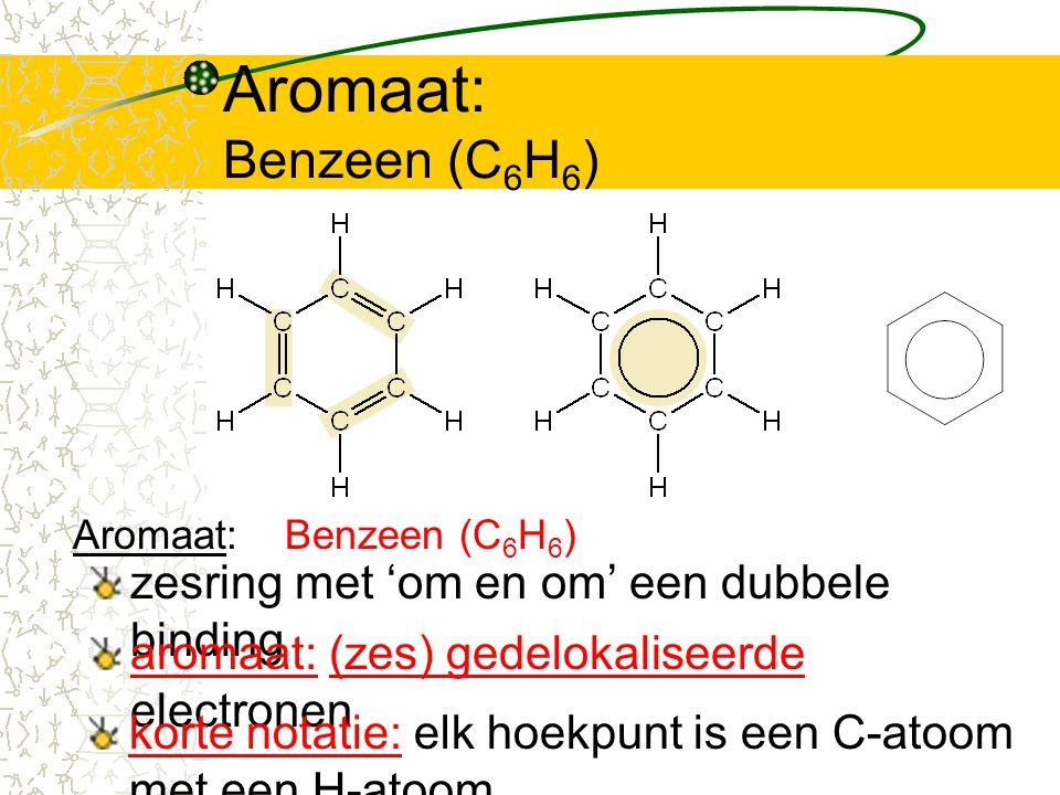 Aromaat: Benzeen (C6H6) zesring met 'om en om' een dubbele binding