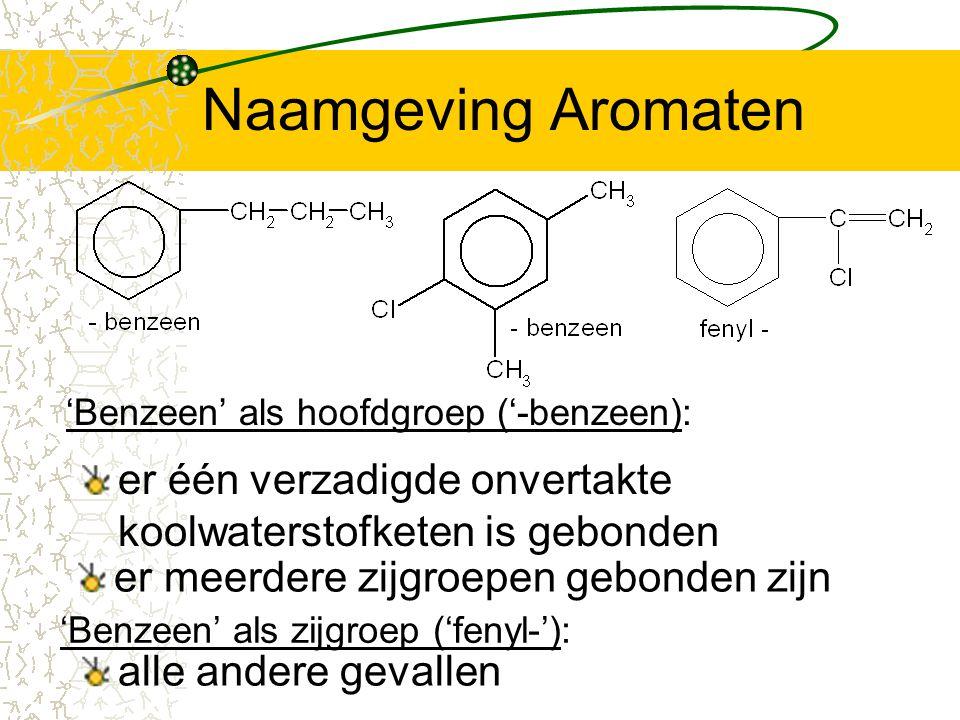 Naamgeving Aromaten 'Benzeen' als hoofdgroep ('-benzeen): er één verzadigde onvertakte koolwaterstofketen is gebonden.