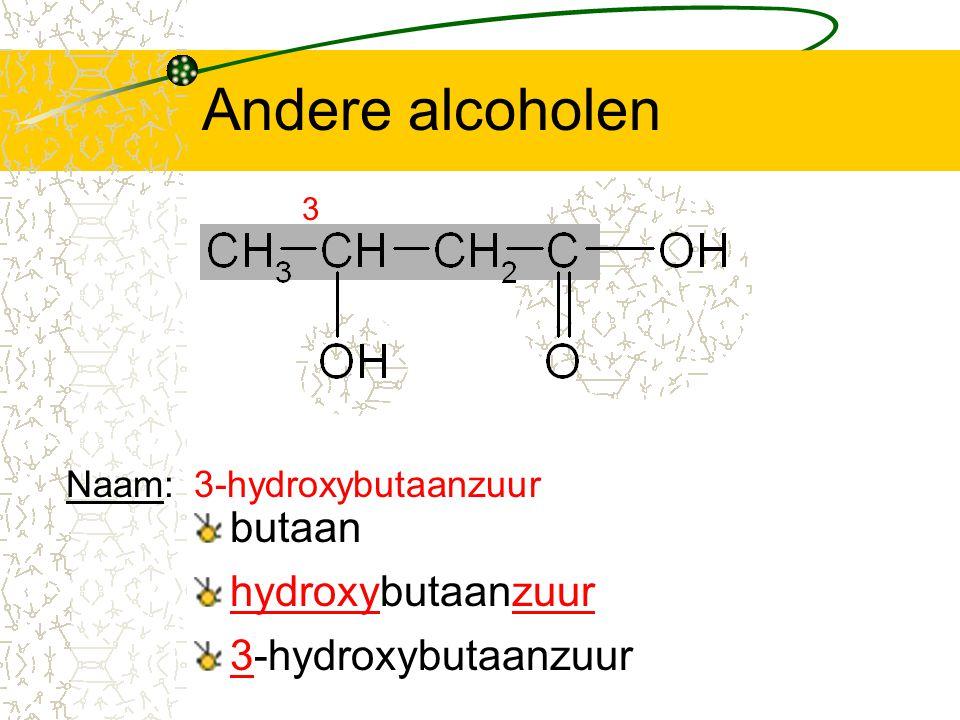Andere alcoholen butaan hydroxybutaanzuur 3-hydroxybutaanzuur Naam: