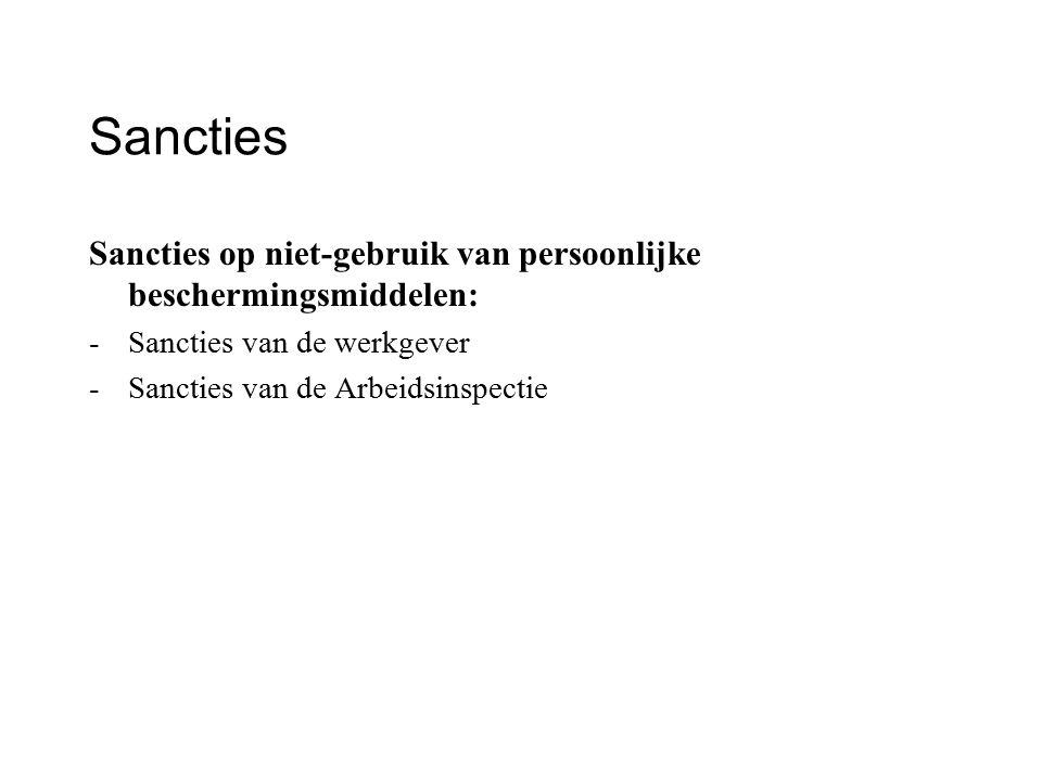 Sancties Sancties op niet-gebruik van persoonlijke beschermingsmiddelen: - Sancties van de werkgever.