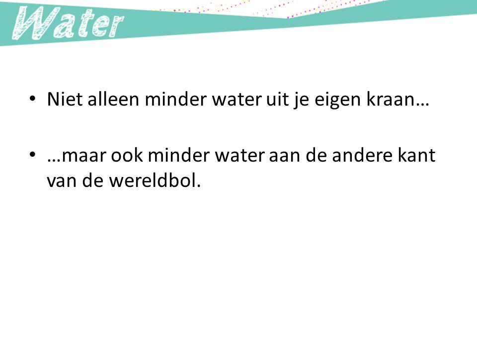 Niet alleen minder water uit je eigen kraan…