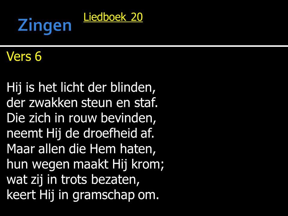 Zingen Vers 6 Hij is het licht der blinden, der zwakken steun en staf.