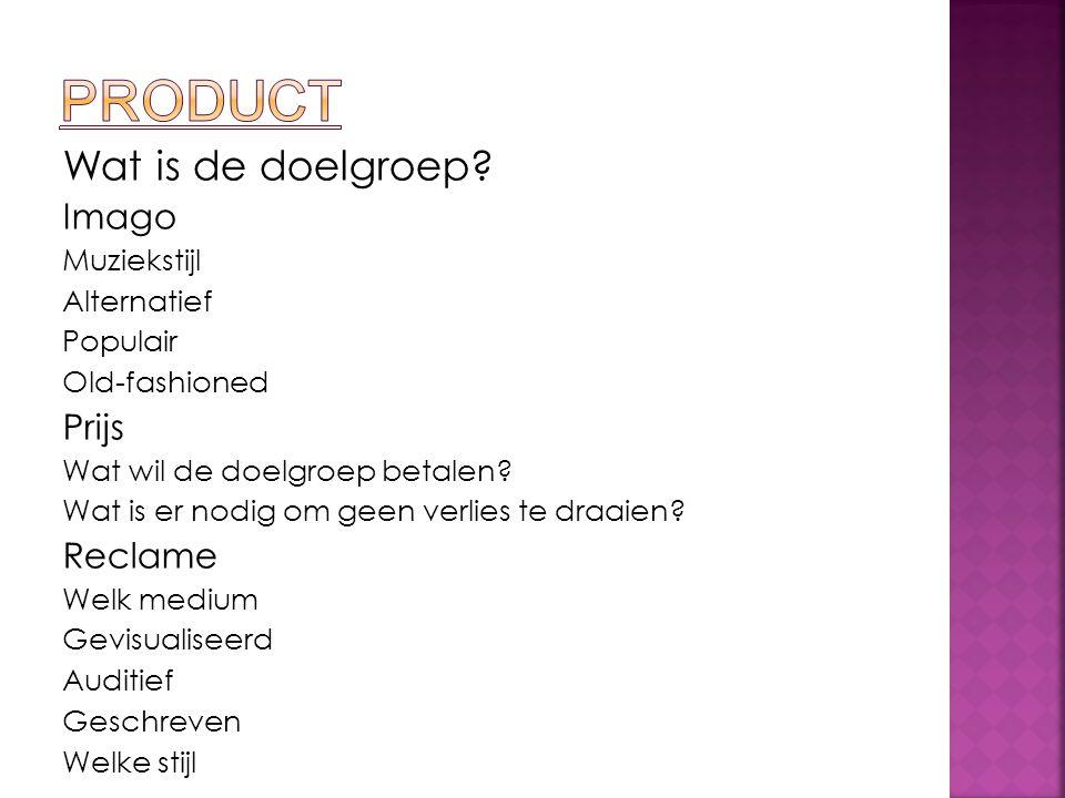 Product Wat is de doelgroep Imago Prijs Reclame Muziekstijl