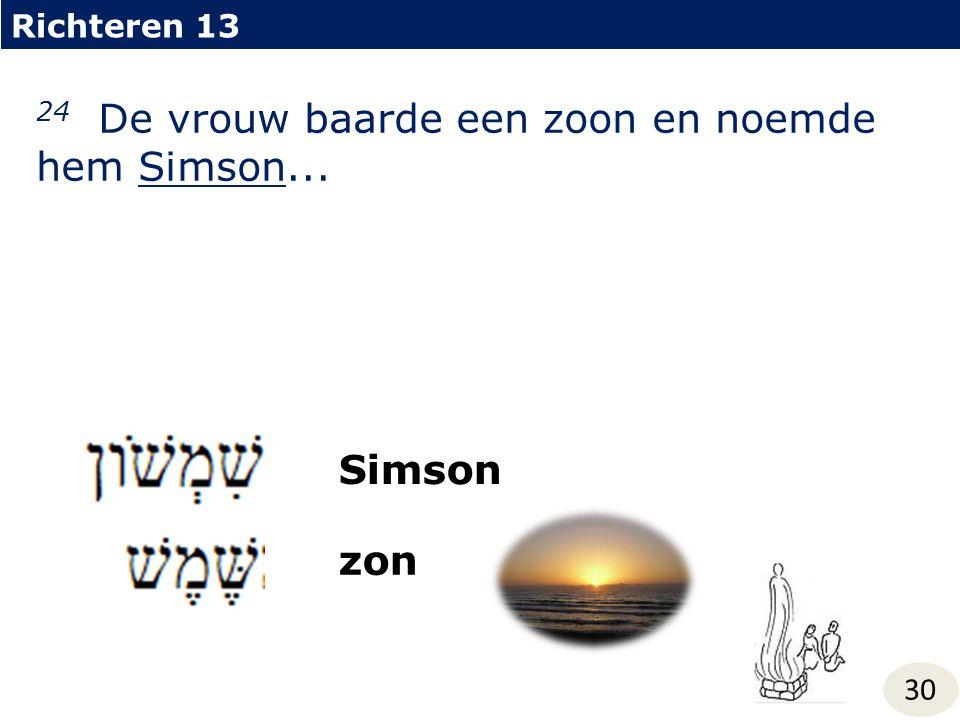 24 De vrouw baarde een zoon en noemde hem Simson...