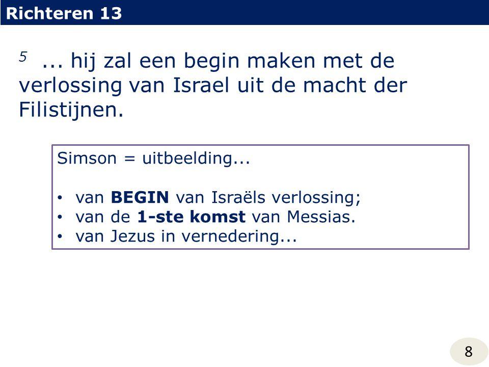 Richteren 13 5 ... hij zal een begin maken met de verlossing van Israel uit de macht der Filistijnen.