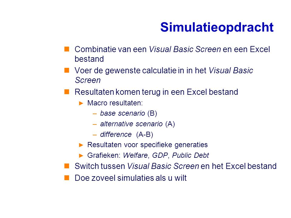 Simulatieopdracht Combinatie van een Visual Basic Screen en een Excel bestand. Voer de gewenste calculatie in in het Visual Basic Screen.