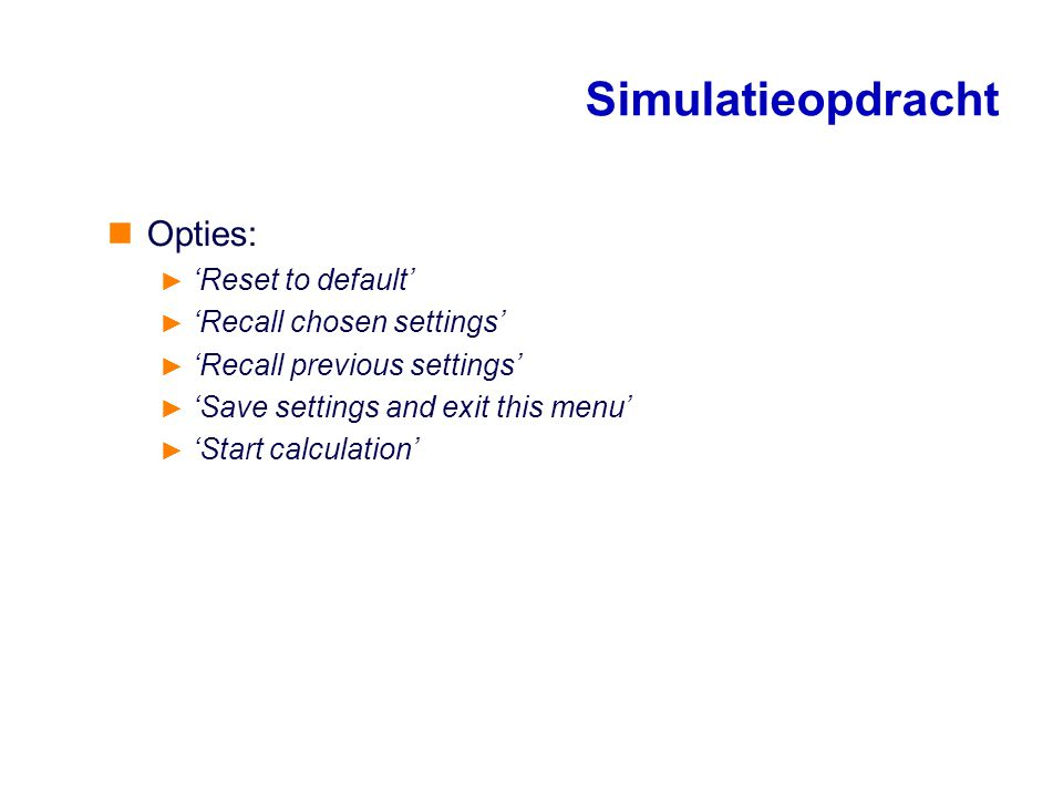 Simulatieopdracht Opties: 'Reset to default' 'Recall chosen settings'