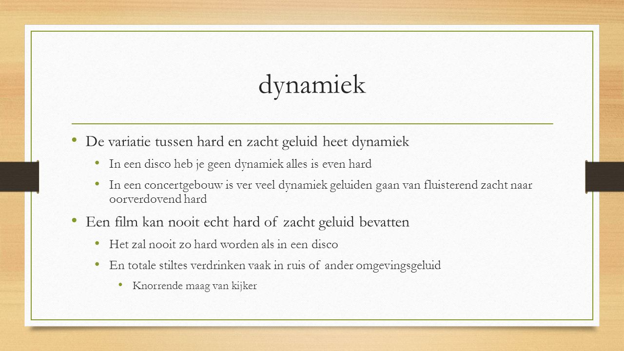 dynamiek De variatie tussen hard en zacht geluid heet dynamiek