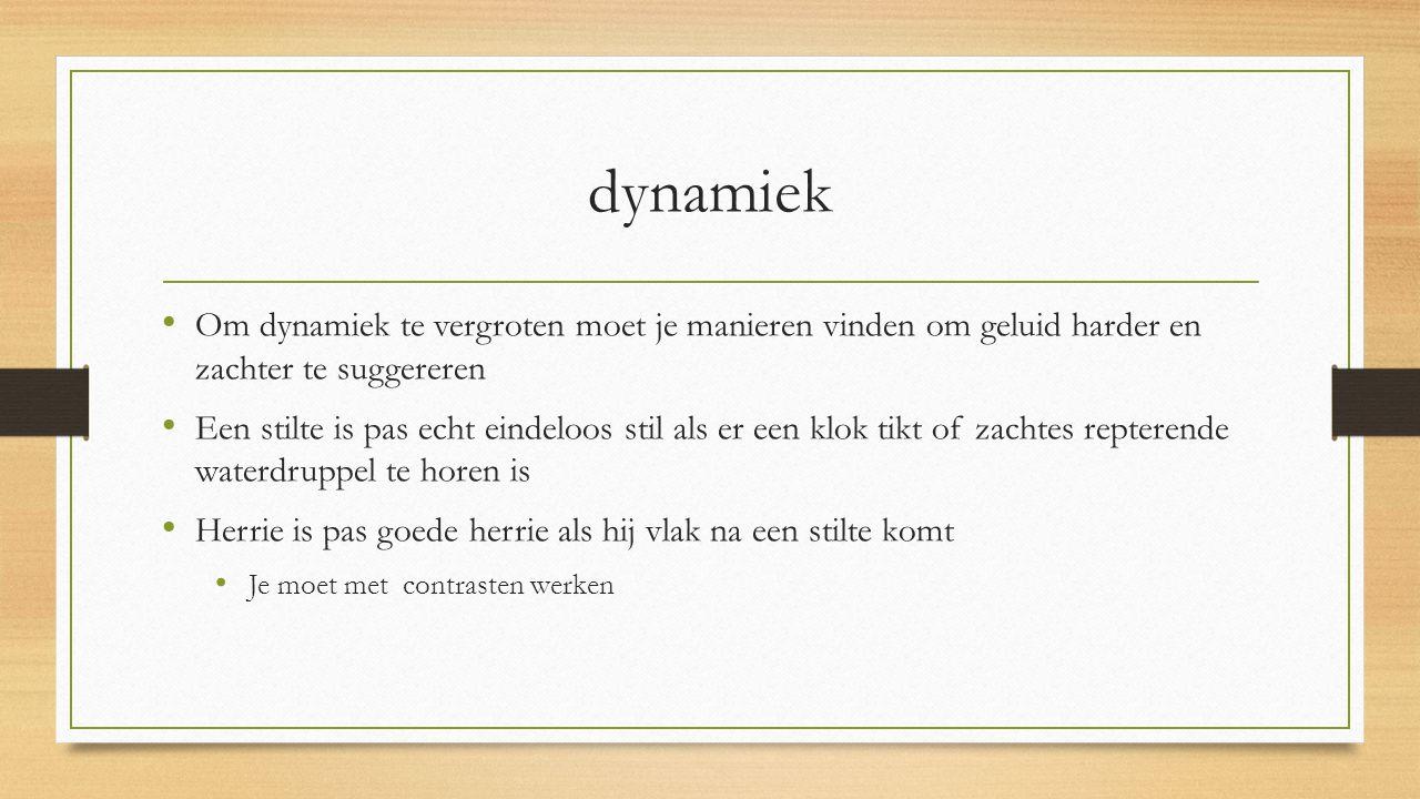 dynamiek Om dynamiek te vergroten moet je manieren vinden om geluid harder en zachter te suggereren.