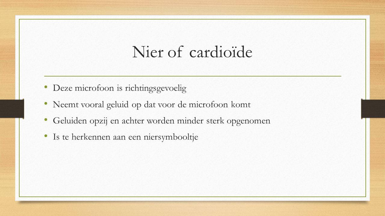Nier of cardioïde Deze microfoon is richtingsgevoelig