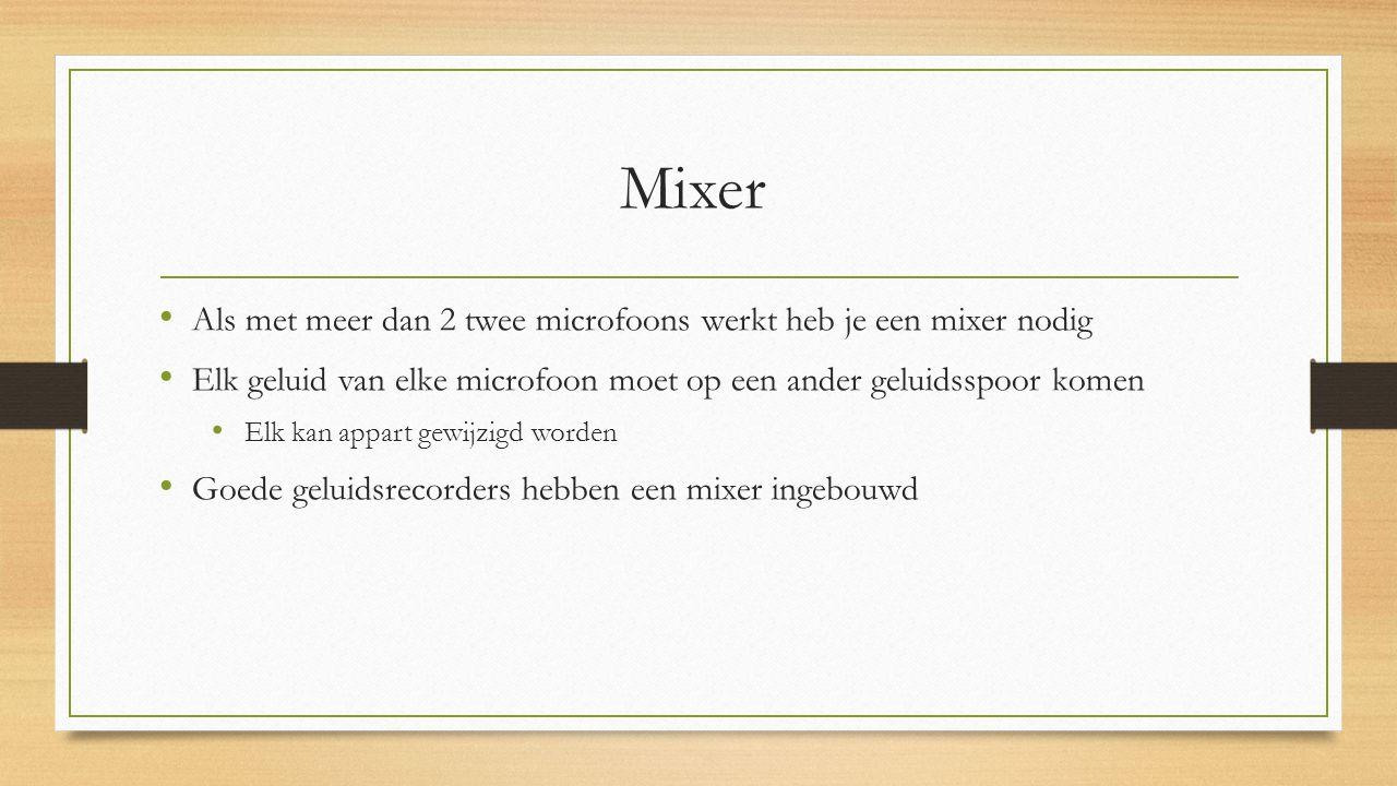 Mixer Als met meer dan 2 twee microfoons werkt heb je een mixer nodig