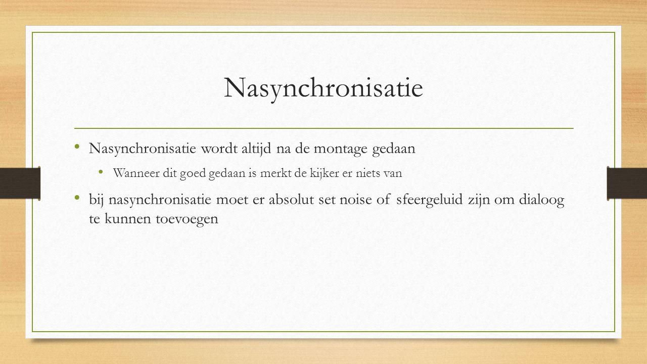 Nasynchronisatie Nasynchronisatie wordt altijd na de montage gedaan