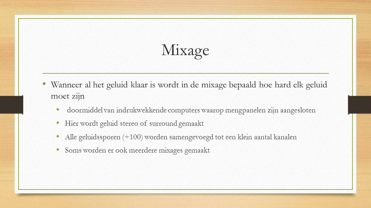 Mixage Wanneer al het geluid klaar is wordt in de mixage bepaald hoe hard elk geluid moet zijn.