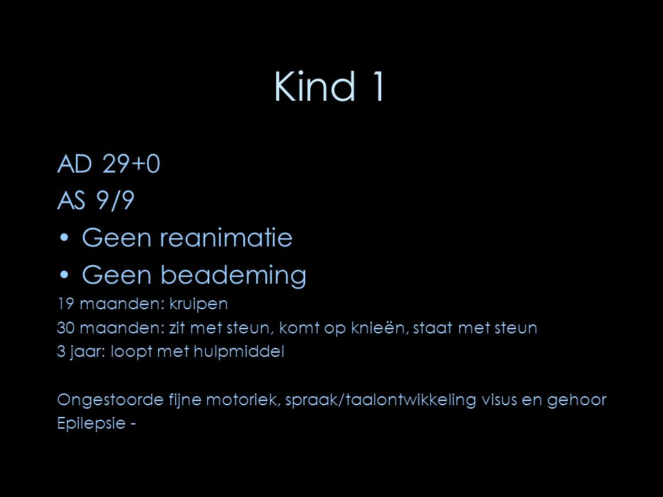 Kind 1 AD 29+0 AS 9/9 Geen reanimatie Geen beademing