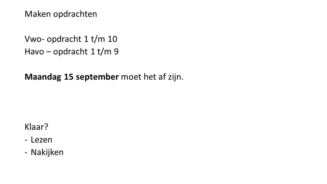 Maken opdrachten Vwo- opdracht 1 t/m 10. Havo – opdracht 1 t/m 9. Maandag 15 september moet het af zijn.