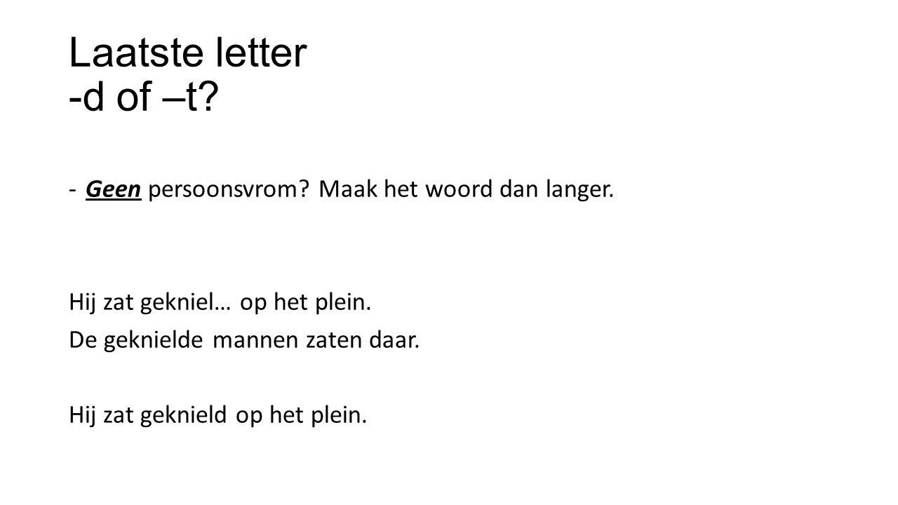 Laatste letter -d of –t Geen persoonsvrom Maak het woord dan langer.