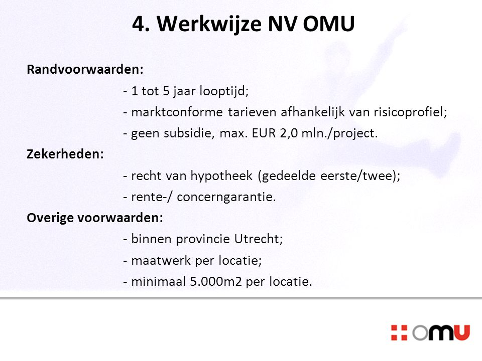 4. Werkwijze NV OMU Randvoorwaarden: - 1 tot 5 jaar looptijd;