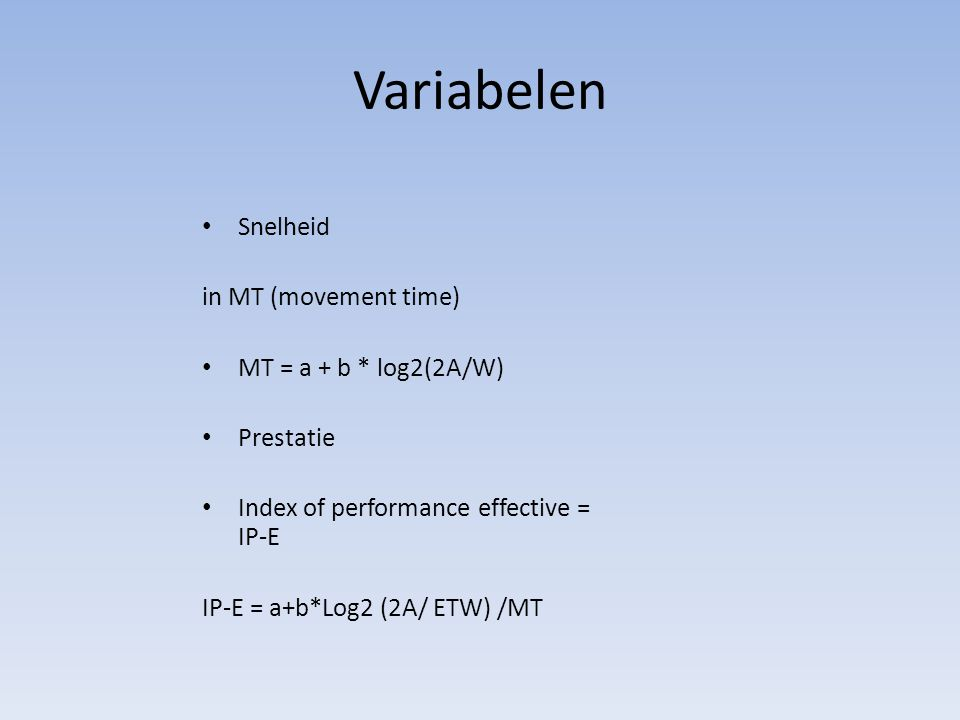 Variabelen Snelheid in MT (movement time) MT = a + b * log2(2A/W)