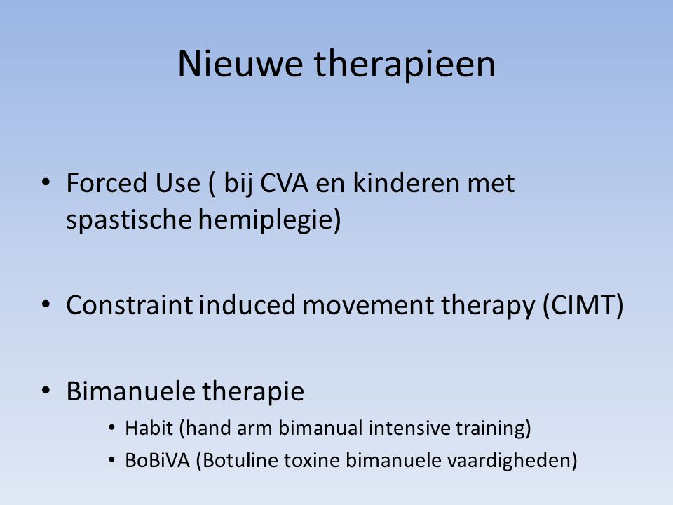 Nieuwe therapieen Forced Use ( bij CVA en kinderen met spastische hemiplegie) Constraint induced movement therapy (CIMT)