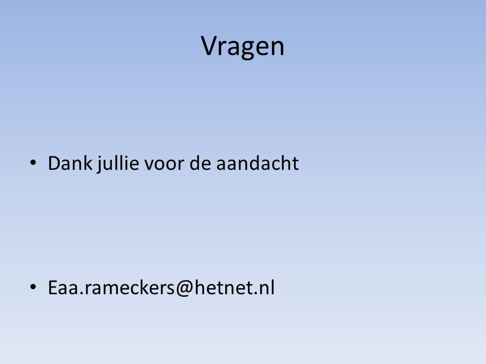 Vragen Dank jullie voor de aandacht Eaa.rameckers@hetnet.nl