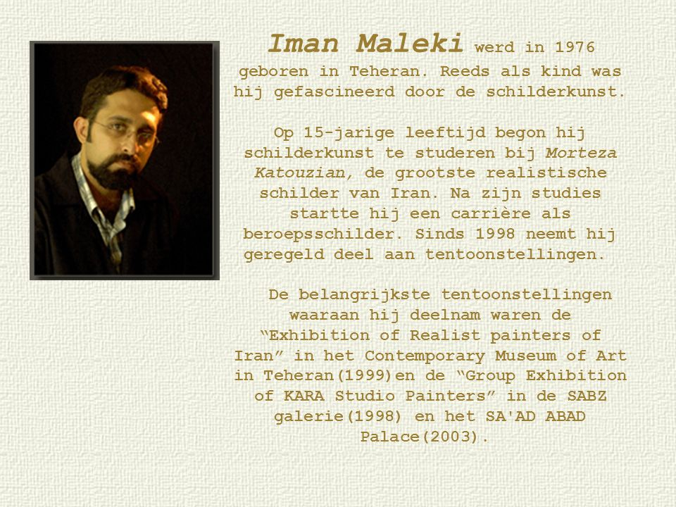 Iman Maleki werd in 1976 geboren in Teheran