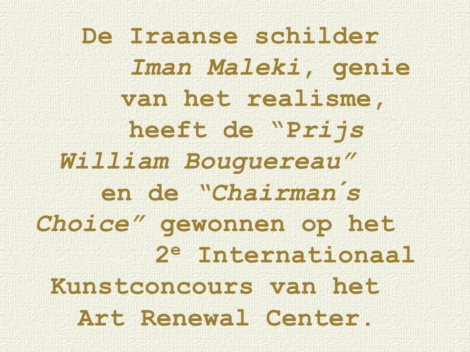De Iraanse schilder Iman Maleki, genie van het realisme, heeft de Prijs William Bouguereau en de Chairman´s Choice gewonnen op het 2e Internationaal Kunstconcours van het Art Renewal Center.