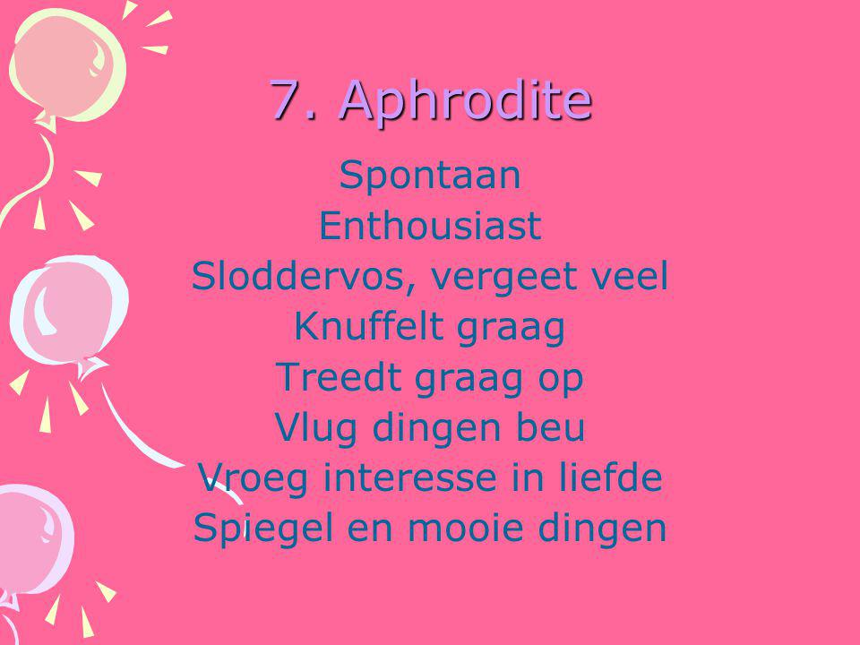 7. Aphrodite Spontaan Enthousiast Sloddervos, vergeet veel