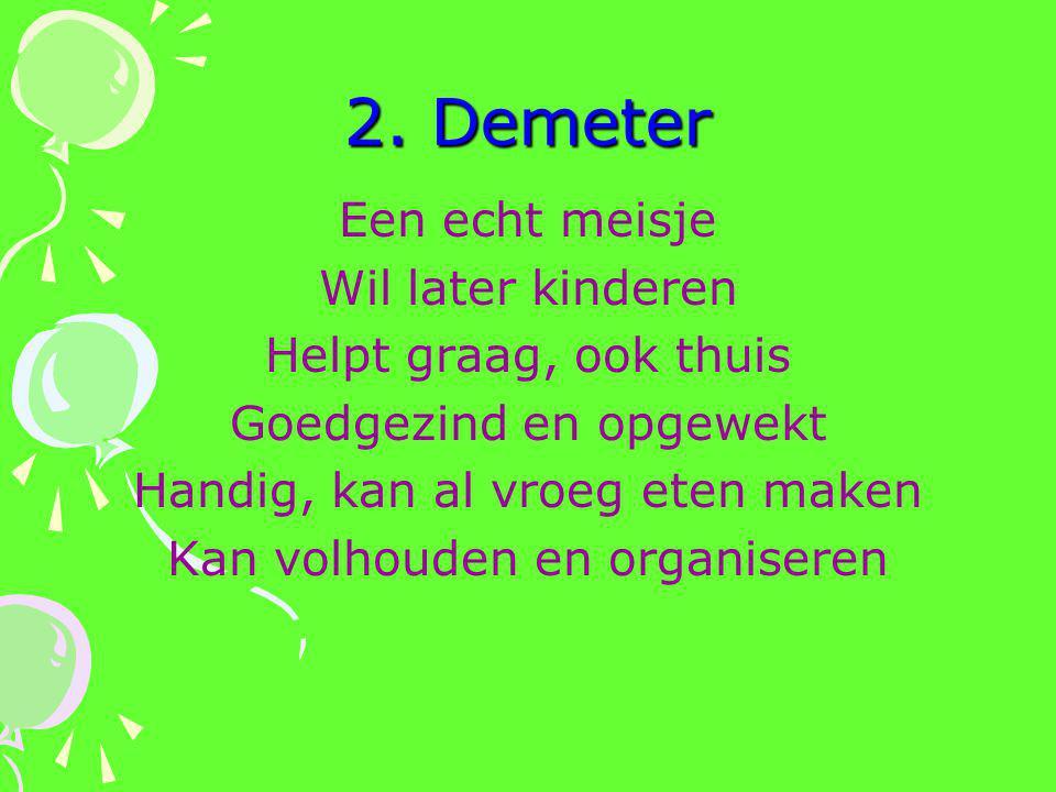 2. Demeter Een echt meisje Wil later kinderen Helpt graag, ook thuis