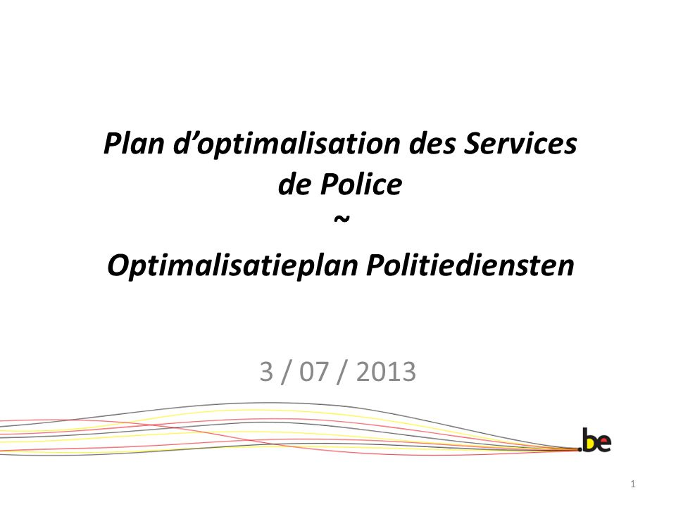 Plan d'optimalisation des Services de Police ~ Optimalisatieplan Politiediensten