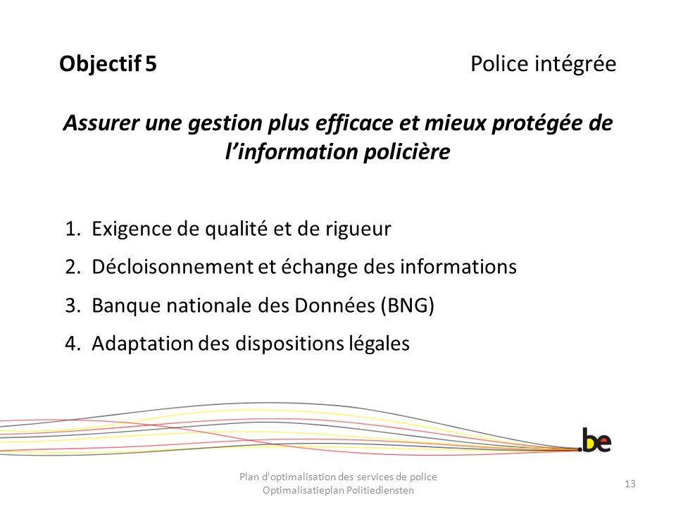 Objectif 5 Police intégrée Assurer une gestion plus efficace et mieux protégée de l'information policière
