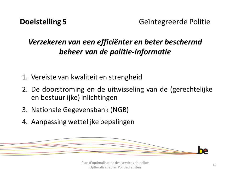 Doelstelling 5 Geïntegreerde Politie Verzekeren van een efficiënter en beter beschermd beheer van de politie-informatie