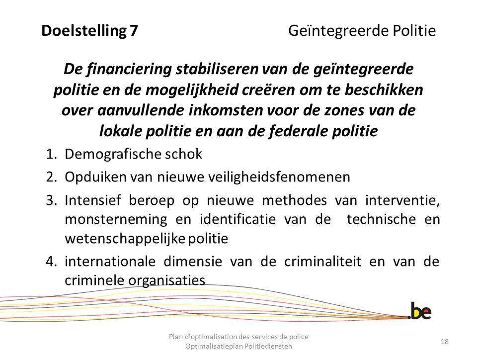 Doelstelling 7 Geïntegreerde Politie De financiering stabiliseren van de geïntegreerde politie en de mogelijkheid creëren om te beschikken over aanvullende inkomsten voor de zones van de lokale politie en aan de federale politie