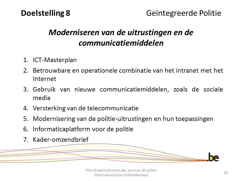 Doelstelling 8 Geïntegreerde Politie Moderniseren van de uitrustingen en de communicatiemiddelen