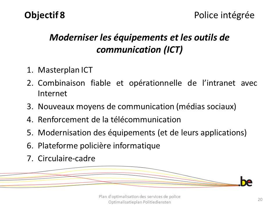 Objectif 8 Police intégrée Moderniser les équipements et les outils de communication (ICT)