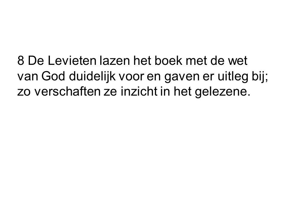 8 De Levieten lazen het boek met de wet van God duidelijk voor en gaven er uitleg bij; zo verschaften ze inzicht in het gelezene.