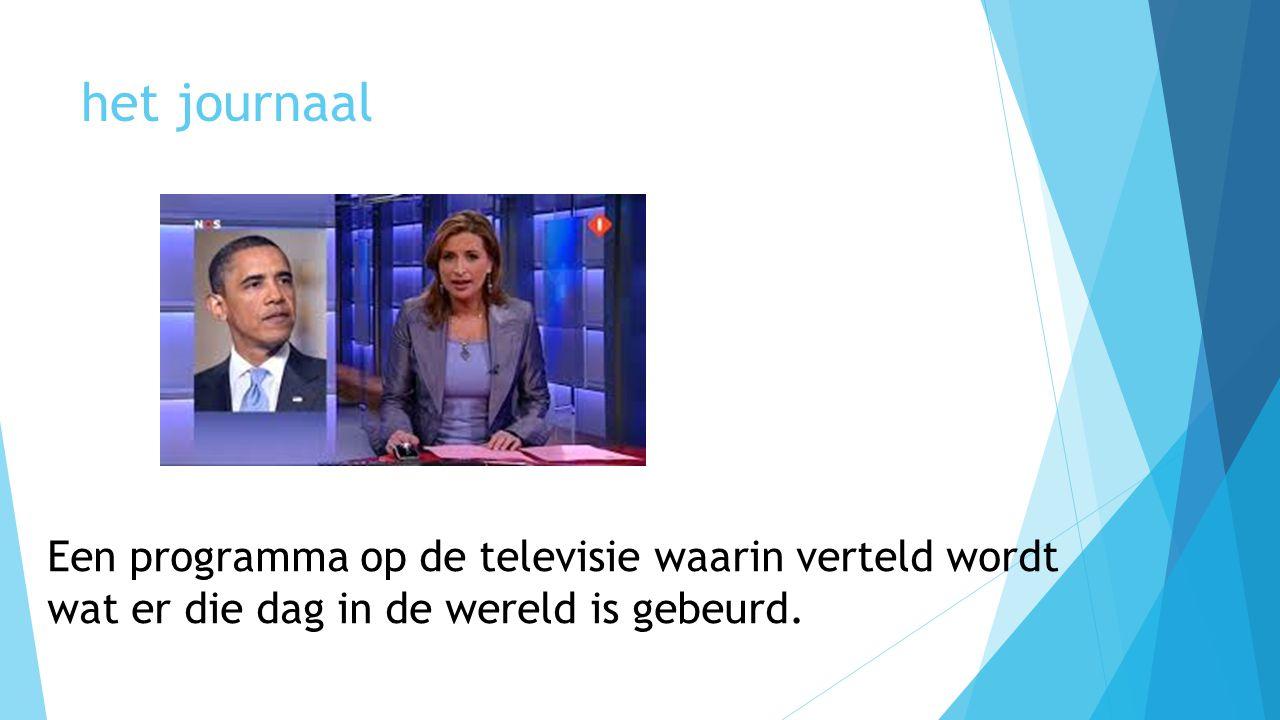 het journaal Een programma op de televisie waarin verteld wordt