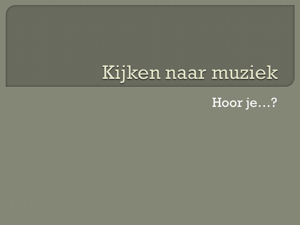 Kijken naar muziek Hoor je…