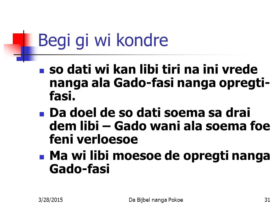 Begi gi wi kondre so dati wi kan libi tiri na ini vrede nanga ala Gado-fasi nanga opregti-fasi.