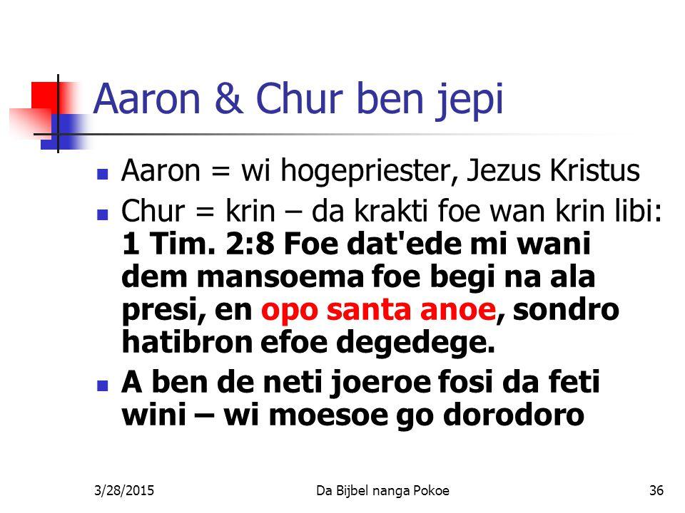 Aaron & Chur ben jepi Aaron = wi hogepriester, Jezus Kristus