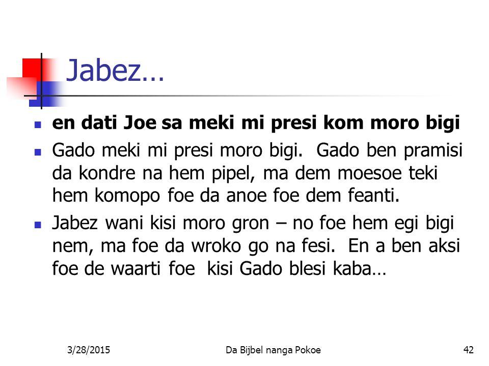 Jabez… en dati Joe sa meki mi presi kom moro bigi