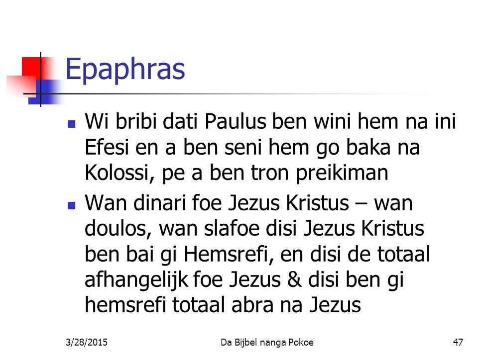 Epaphras Wi bribi dati Paulus ben wini hem na ini Efesi en a ben seni hem go baka na Kolossi, pe a ben tron preikiman.