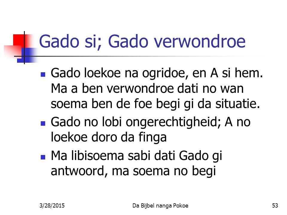 Gado si; Gado verwondroe