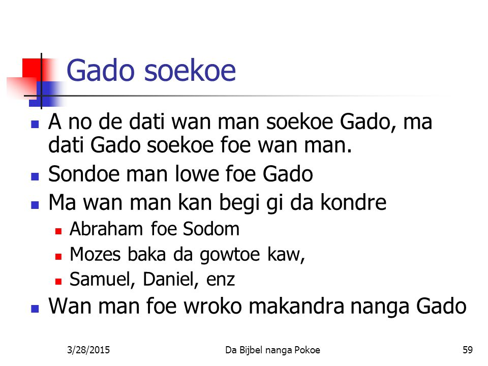 Gado soekoe A no de dati wan man soekoe Gado, ma dati Gado soekoe foe wan man. Sondoe man lowe foe Gado.