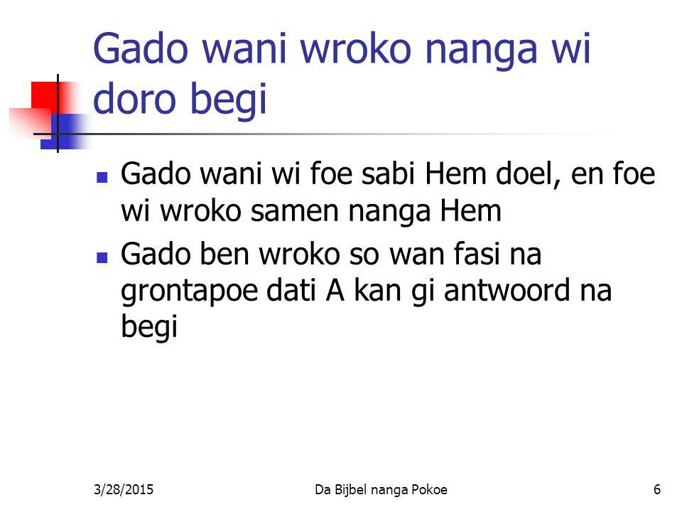 Gado wani wroko nanga wi doro begi