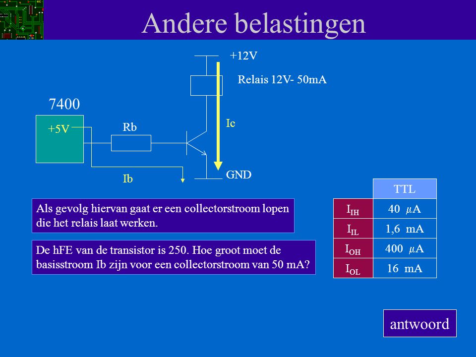 Andere belastingen 7400 antwoord +12V Relais 12V- 50mA Ic +5V Rb GND