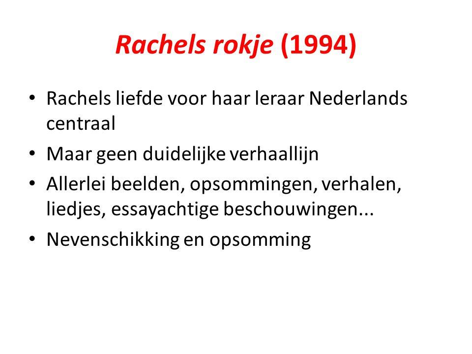 Rachels rokje (1994) Rachels liefde voor haar leraar Nederlands centraal. Maar geen duidelijke verhaallijn.